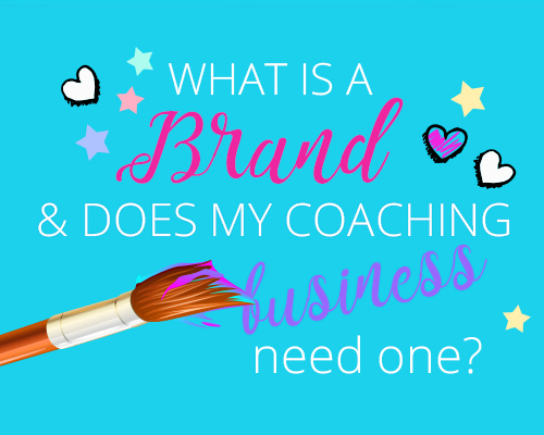 What is a brand and does my coaching biz need one?