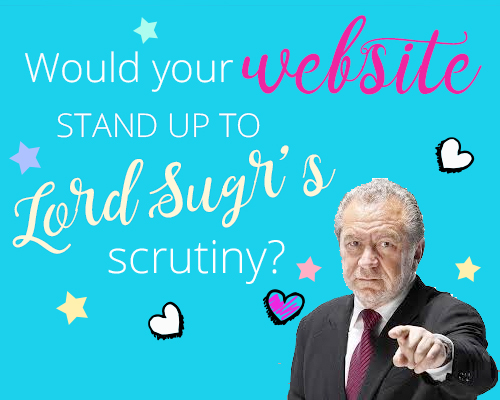 Would Your Website Stand up to Lord Sugar's Scrutiny?